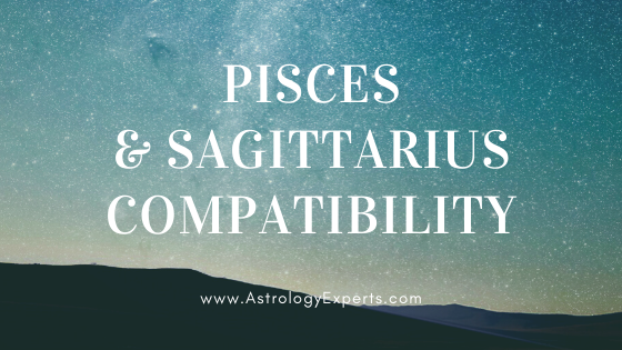 The compatibility of Pisces and Sagittarius Horoscopes