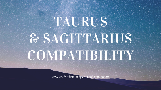 The compatibility of Taurus and Sagittarius Horoscopes